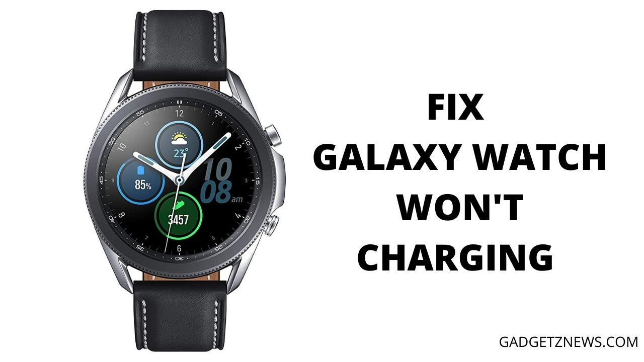 Galaxy Watch won't Charging