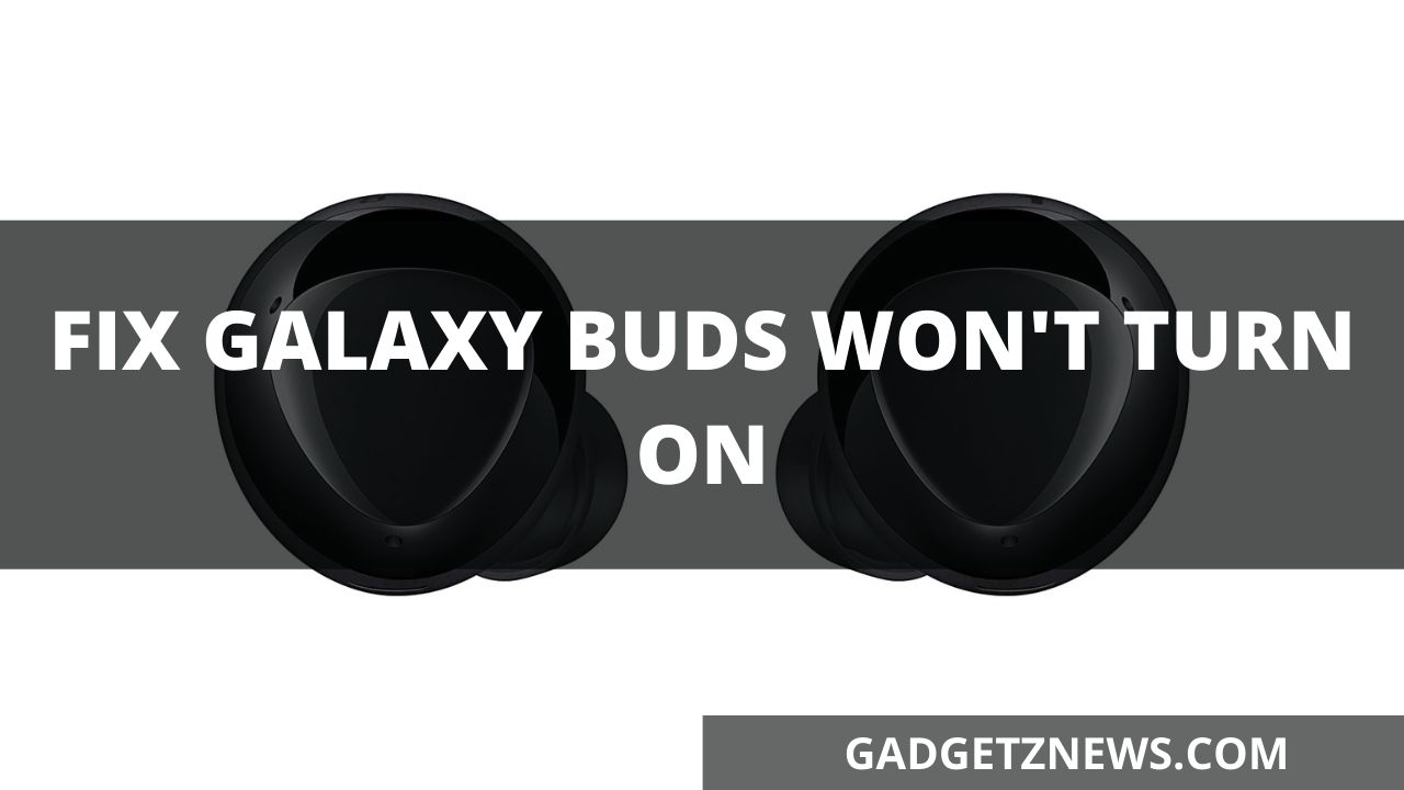 Galaxy Buds Won't turning on