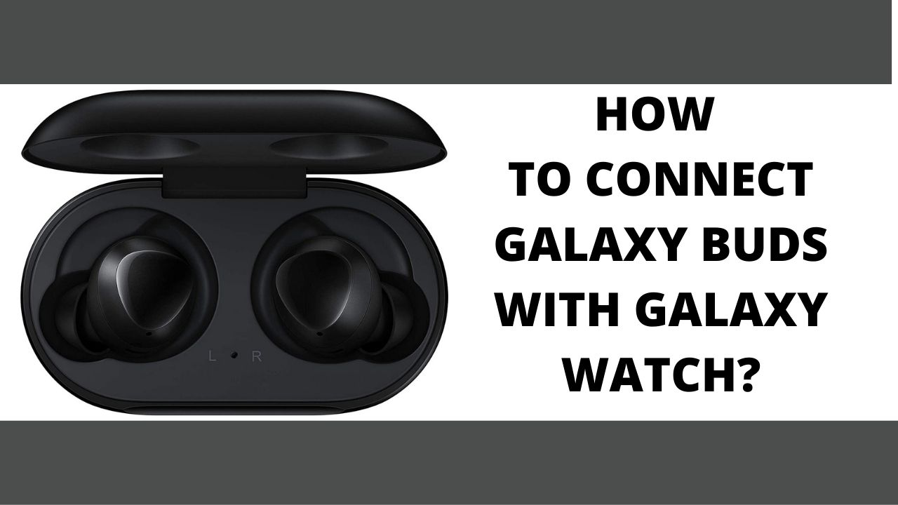 Connect Galaxy Buds with Galaxy Watch