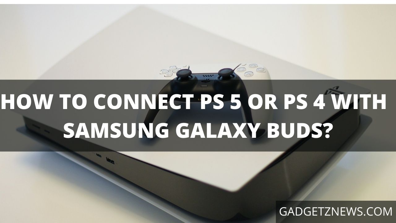 Connect Galaxy buds with PS 5